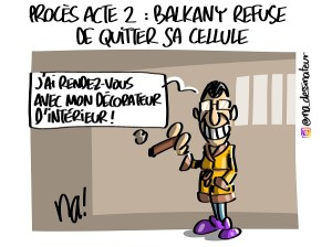 Procès acte 2, Balkany refuse de quitter sa cellule