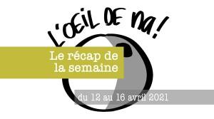 L'oeil de na! le récap du 12 au 16 avril 2021