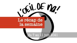 Récap de la semaine du 7 au 11 juin 2021